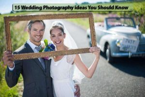 15 Wedding Photography Ideas You Should Know