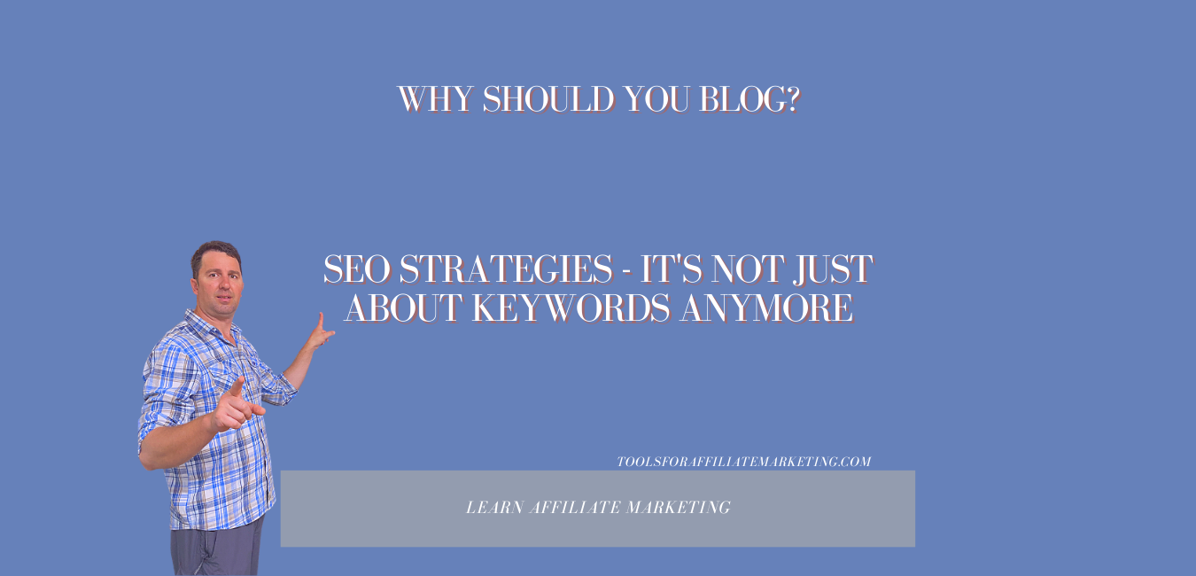 SEO Strategies - It's Not Just About Keywords Anymore