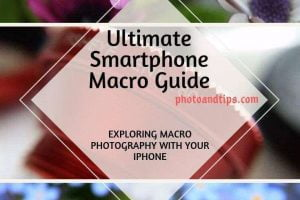 Ultimate Smartphone Close-up and Macro Guide